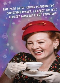 This year we're having Grandma for Christmas dinner. I expect she will protest when we start stuffing