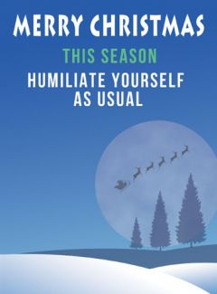 This Season Humiliate Yourself As Usual