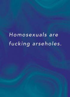Homosexuals are fucking arseholes.