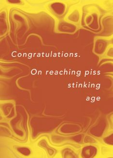 Congratulations. On reaching piss stinking age