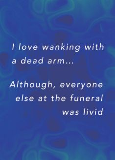 I love wanking with dead arm... Although, everyone else at the funeral was livid