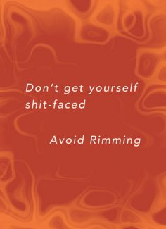 Don't get yourself shit-faced. Avoid Rimming