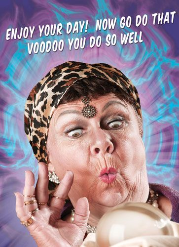 Enjoy your day! Now go do that voodoo you do so well