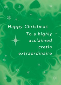 Happy Christmas. To a highly acclaimed Cretin Extraordinaire