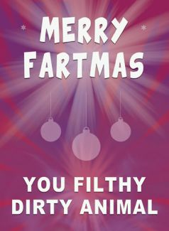 Merry Fartmas. You filthy dirt animal