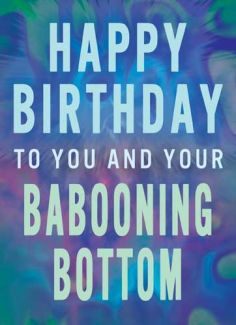 To you and your Babooning Bottom