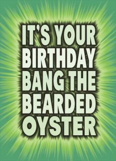 It's Your Birthday Bang The Bearded Oyster