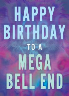 Happy Birthday to a Mega Bell End