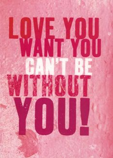 Love You Want You Can't Be Without You!