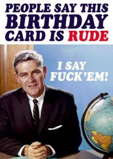 People say this card is rude. I say fuck'em!
