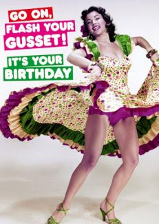 Go on Flash your Gusset. It's your Birthday