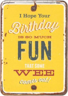 I hope your Birthday it so much fun that some wee comes out!