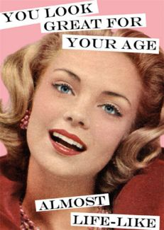 You Look Great for Your Age - Almost Life-Like