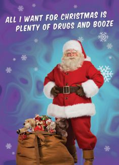 All I want for Christmas is plenty of drugs and booze