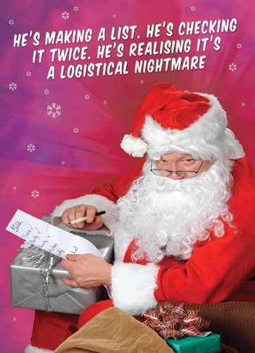 He's making a list. He's checking it twice. He's realising it's a logistical nightmare