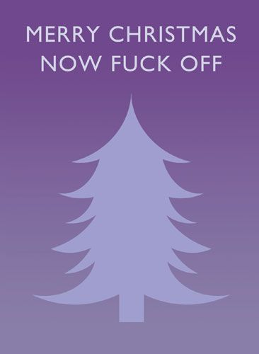 Merry Christmas Now Fuck Off