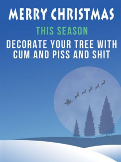 Decorate Your Tree with Cum and Piss and Shit