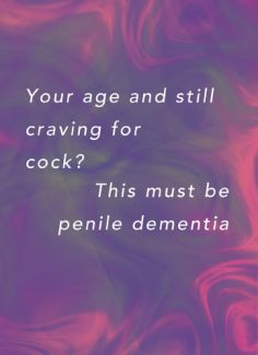Your age and still craving for cock? This must be penile dementia