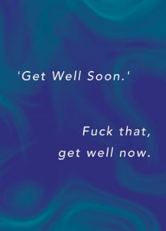 'Get Well Soon.' Fuck that, get well now.
