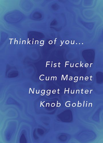 Thinking of you... Fist Fucker Cum Magnet Nugget Hunter Knob Goblin