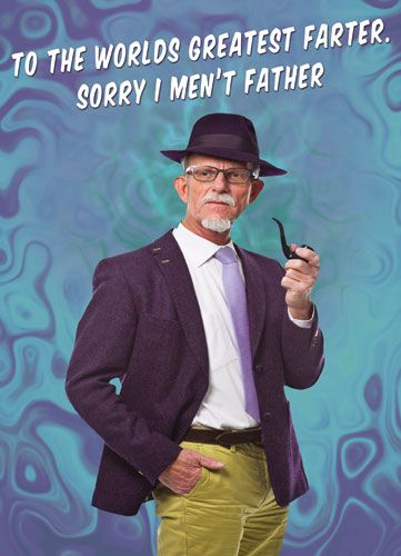 To the worlds greatest Farter. Sorry I men't Father