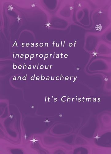 A season full of inappropriate behaviour and debauchery. It's Christmas