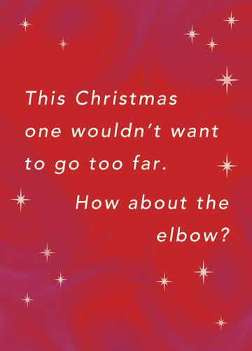 This Christmas one wouldn't want to go too far. How about the elbow?