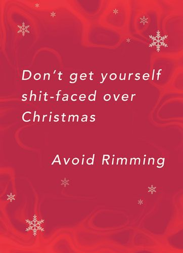 Don't get yourself shit-faced over Christmas. Avoid Rimming