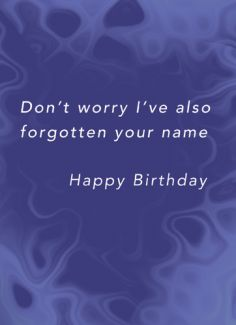Don't worry I've also forgotten your name. Happy Birthday