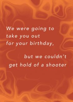 We were going to 'take you out' for your birthday, but we couldn't get hold of a shooter