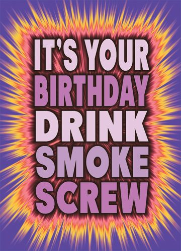 It's you birthday Drink Smoke Screw