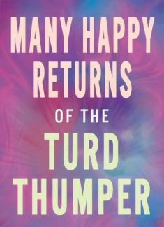 Many Happy Returns of the Turd Thumper