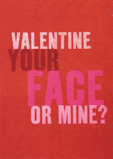 Valentine Your Face or Mine?