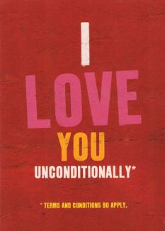 I Love You Unconditionally *Terms and Conditions apply