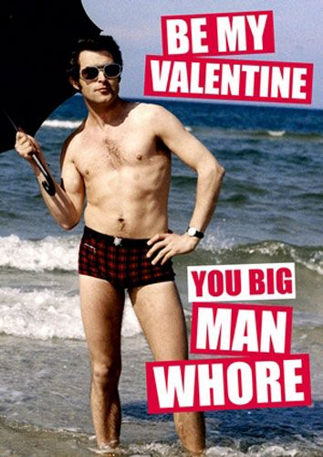 Be my Valentine you Big Man Whore