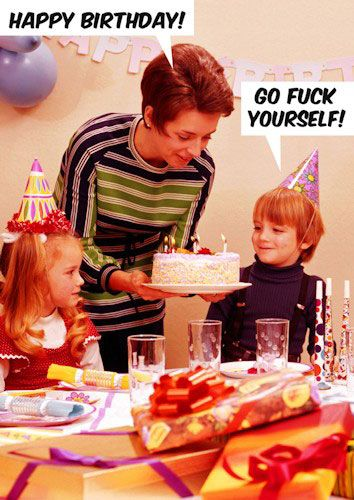 Happy Birthday - Go Fuck Yourself!