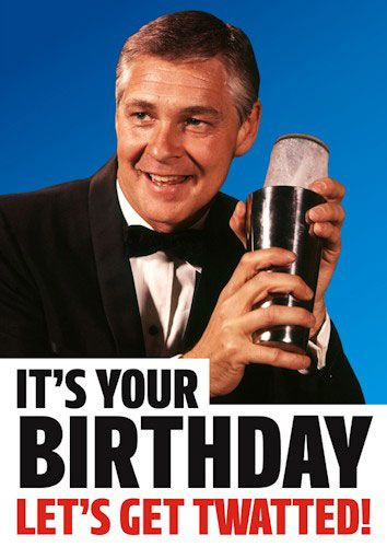 It's Your Birthday Let's Get Twatted!