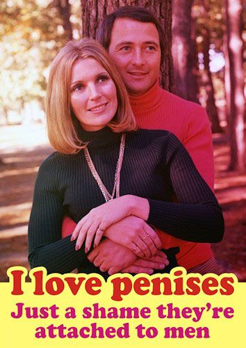 I love penises. Just a shame they're attached to men