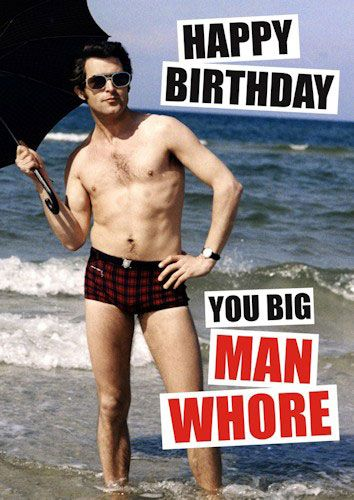 Happy Birthday You Big Man Whore