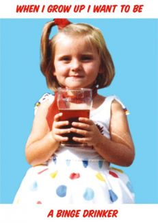 When I Grow Up I Want To Be A Binge Drinker