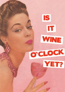 It Is Wine O'Clock Yet?