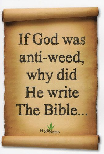 If got was anti-weed, why did He write the Bible